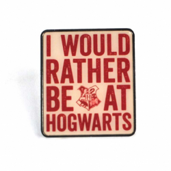 Harry Potter Pin Badge I Would Rather Be At Hogwarts